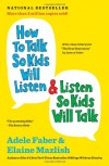 How to Talk So Kids Will Listen & Listen So Kids Will Talk - Elaine Mazlish, Adele Faber