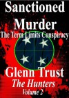 Sanctioned Murder: The Term Limits Conspiracy (The Hunters) - Glenn Trust