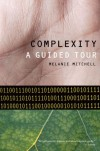 Complexity: A Guided Tour - Melanie Mitchell