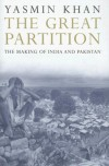 The Great Partition: The Making of India and Pakistan - Yasmin Khan