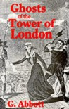 Ghosts of the Tower of London - G. Abbot