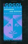 Nikolai Gogol: Between Ukrainian and Russian Nationalism - Edyta M. Bojanowska