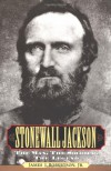 Stonewall Jackson: The Man, the Soldier, the Legend - James I. Robertson Jr.
