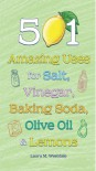 501 Amazing Uses for Salt, Vinegar, Baking Soda, Olive Oil and Lemons - Laura M. Westdale