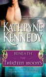 Beneath the Thirteen Moons - Kathryne Kennedy