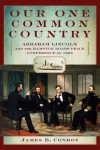Our One Common Country: Abraham Lincoln and the Hampton Roads Peace Conference of 1865 - James B. Conroy