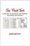 The Fluid Text: A Theory of Revision and Editing for Book and Screen - John L. Bryant