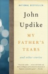 My Father's Tears: And Other Stories - John Updike