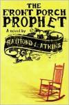 The Front Porch Prophet - Raymond L. Atkins