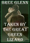 TAKEN BY THE GREAT GREEN LIZARD: Obsession in After Earth (A Monster Erotica Story) - Bree Glenn