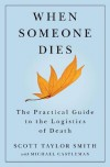 When Someone Dies: The Practical Guide to the Logistics of Death - Scott Taylor Smith, Michael Castleman