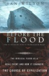 Before the Flood: The Biblical Flood as a Real Event and How It Changed the Course of Civilization - Ian Wilson