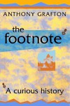 The Footnote: A Curious History - Anthony Grafton