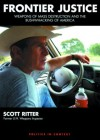 Frontier Justice: Weapons of Mass Destruction and the Bushwhacking of America - Scott Ritter