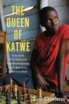 The Queen of Katwe: A Story of Life, Chess, and One Extraordinary Girl's Rise from an African Slum - Tim Crothers