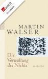 Die Verwaltung des Nichts: Aufsätze - Martin Walser