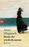 Wenn du wiederkommst - Anna Mitgutsch