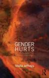 Gender Hurts: A Feminist Analysis of the Politics of Transgenderism - Sheila Jeffreys, Lorene Gottschalk