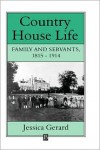 Country House Life: Family and Servants 1815-1914 - Jessica Gerard