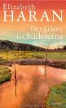 Der Glanz des Südsterns: Roman - Elizabeth Haran