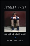 Torment Saint: The Life of Elliott Smith - William Todd Schultz