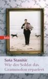 Wie der Soldat das Grammofon repariert: Roman (Das Besondere Taschenbuch) - Sasa Stanisic