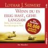 Wenn du es eilig hast, gehe langsam: Mehr Zeit in einer beschleunigten Welt - Lothar J. Seiwert