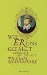 Wie er uns gefällt: Gedichte an und auf William Shakespeare - Tobias Döring