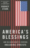 America's Blessings: How Religion Benefits Everyone, Including Atheists - Rodney Stark