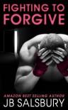 Fighting to Forgive - J.B. Salsbury