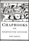 Chapbooks of the Eighteenth Century - John Ashton