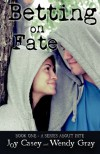 Betting on Fate (A Series About Fate) (Volume 1) - Joy Casey;Wendy Gray