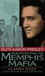 Elvis Aaron Presley: Revelations from the Memphis Mafia - Alanna Nash