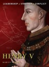 Henry V: The background, strategies, tactics and battlefield experiences of the greatest commanders of history - Graham Turner, Marcus Cowper