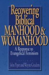 Recovering Biblical Manhood & Womanhood - John Piper, Wayne A. Grudem