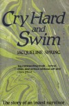 Cry Hard and Swim: The Story of an Incest Survivor - Jacqueline Spring