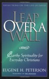 Leap Over a Wall : Earthy Spirituality for Everyday Christians - Eugene H. Peterson