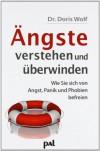 Ängste Verstehen Und Überwinden: Gezielte Strategien Für Ein Leben Ohne Angst - Doris Wolf