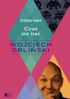 Internet. Czas się bać - Wojciech Orliński