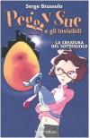 La creatura del sottosuolo. Peggy Sue e gli invisibili (Copertina rigida) - Serge Brussolo