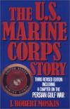 The U.S. Marine Corps Story - J. Robert Moskin