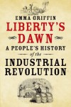 Liberty's Dawn: A People's History of the Industrial Revolution - Emma Griffin