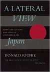 A Lateral View: Essays on Culture and Style in Contemporary Japan - Donald Richie