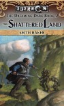 The Shattered Land - Keith Baker
