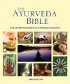 The Ayurveda Bible: The definitive guide to Ayurvedic healing - Anne McIntyre