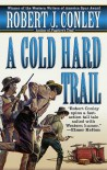 A Cold Hard Trail - Robert J. Conley
