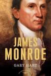 James Monroe: The American Presidents Series: The 5th President, 1817-1825 - Gary Hart, Arthur M. Schlesinger Jr.