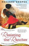 Resisting the Rancher (A Three River Ranch Novel) - Roxanne Snopek