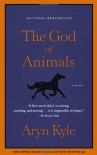 The God of Animals: A Novel - Aryn Kyle
