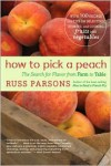How to Pick a Peach: The Search for Flavor from Farm to Table - Russ Parsons